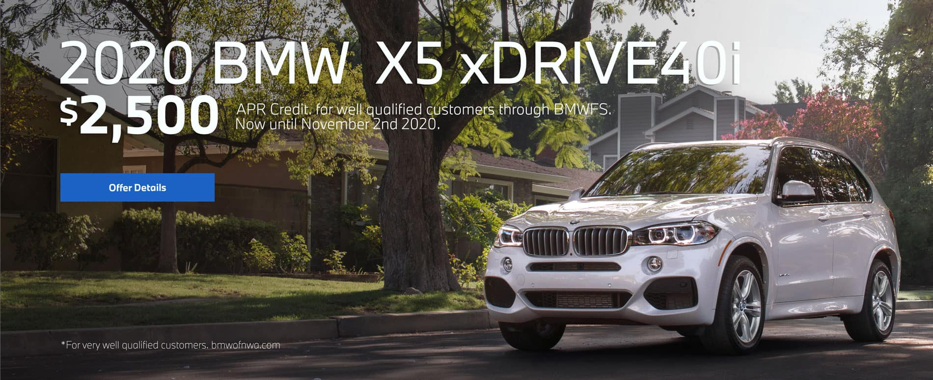 X5-xDrive40i $2,500 apr credit, for well qualified customers.