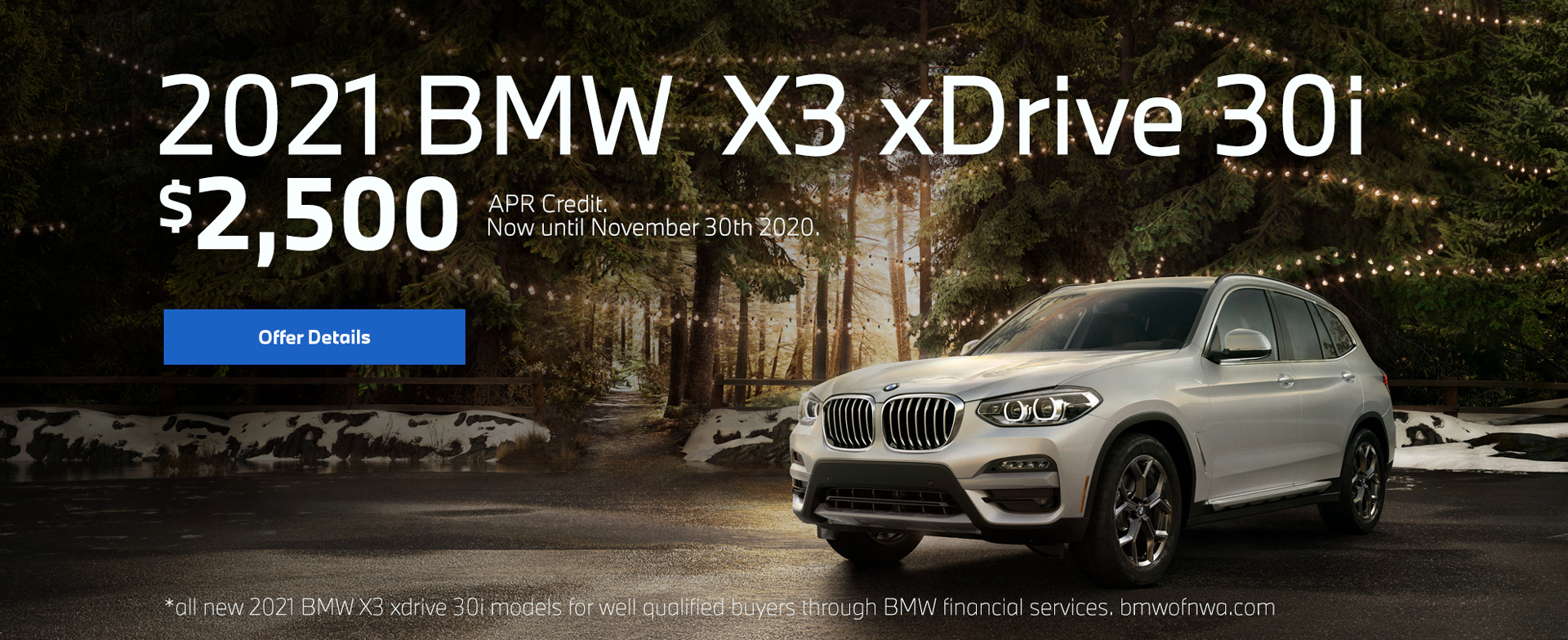2021 BMW x3 xDrive 30i $2,500 Appr Credit. Now until November 30th 2020.