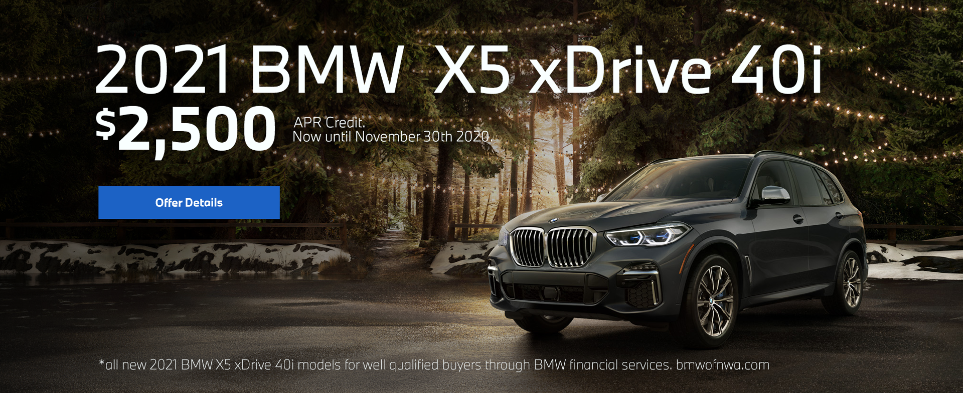 2021 BMW x5 Drive 40I $2,500 Apr credit. Now until November 30th 2020.