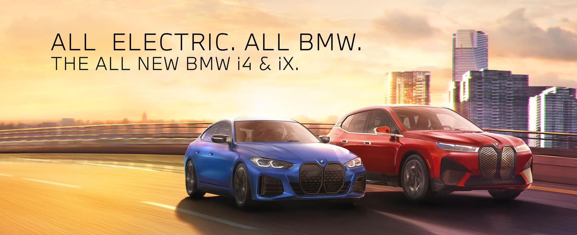 All electric. All BMW, The all new BMW i4 And iX