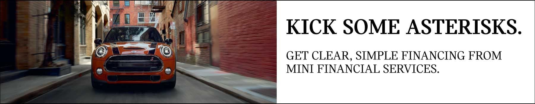 Kick some Asterisks. Get clear, simple financing from MINI Financial services. Red MIN Cooper S Hardtop 4 door driving down city alley.