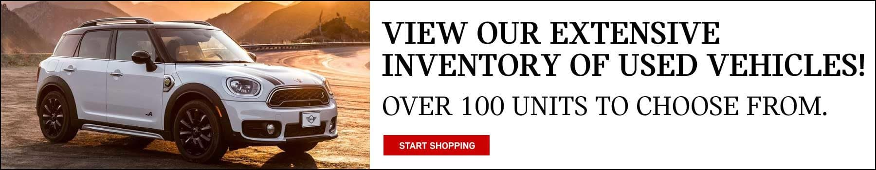 VIEW OUR EXTENSIVE INVENTORY OF USED VEHICLES! OVER 100 UNITS TO CHOOSE FROM . START SHOPPING BUTTON.