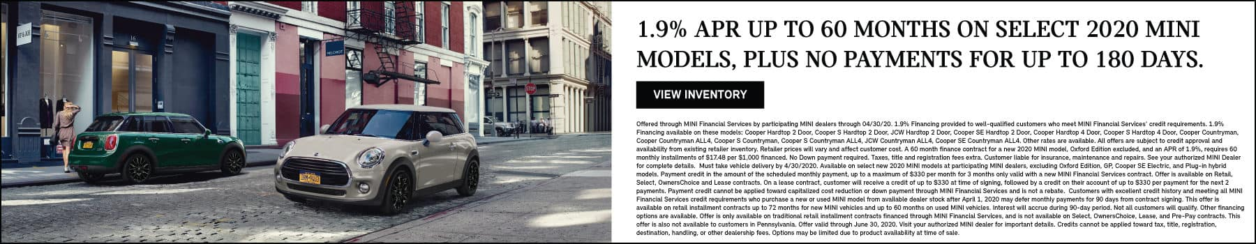 1.9% APR up to 60 months on select 2020 MINI models, plus no payments for up to 180 days. View Inventory button. MINI Cooper Hardtop 2 door and 4 door parked on road.