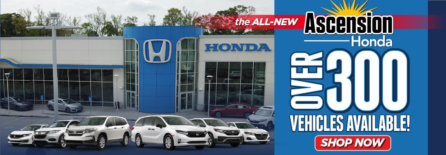The All-New Ascension Honda Over 300 Vehicles Available. Shop Now